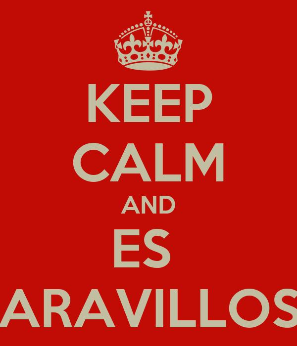KEEP CALM AND ES  MARAVILLOSA