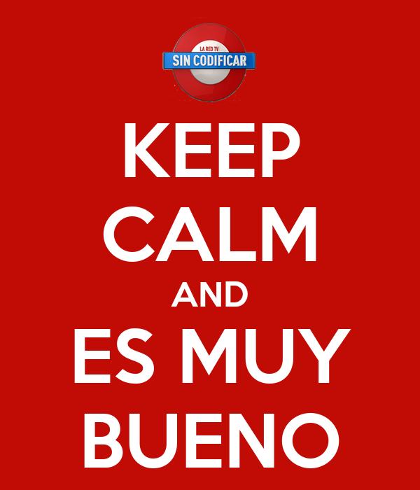 KEEP CALM AND ES MUY BUENO