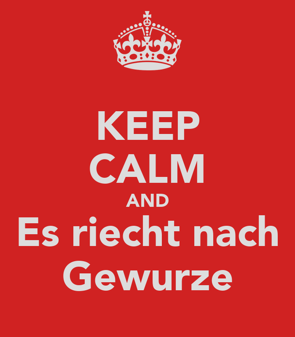KEEP CALM AND Es riecht nach Gewurze