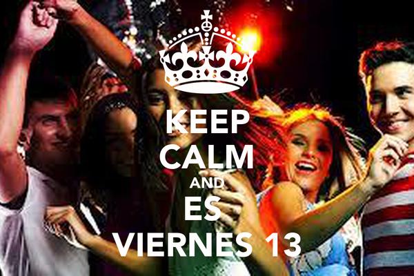 KEEP CALM AND ES  VIERNES 13
