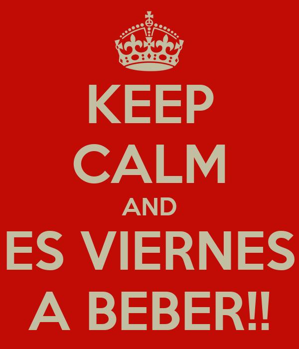 KEEP CALM AND ES VIERNES A BEBER!!