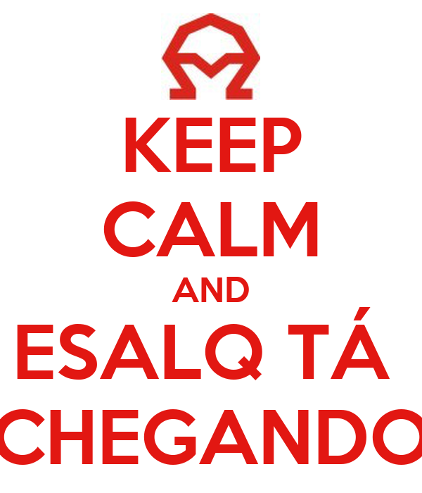 KEEP CALM AND ESALQ TÁ  CHEGANDO