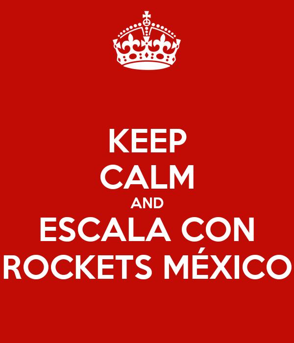 KEEP CALM AND ESCALA CON ROCKETS MÉXICO