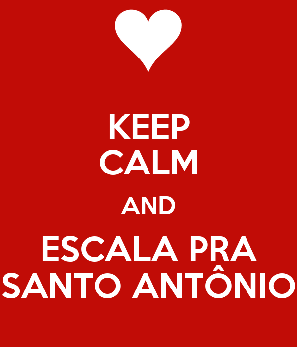 KEEP CALM AND ESCALA PRA SANTO ANTÔNIO