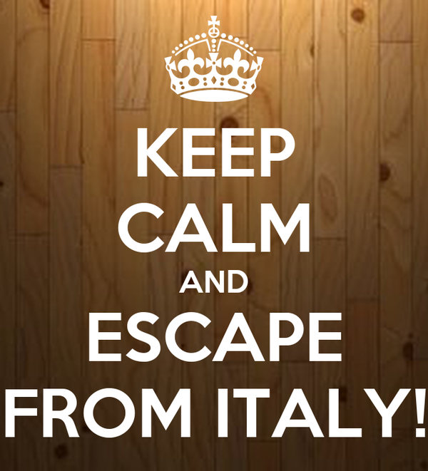 KEEP CALM AND ESCAPE FROM ITALY!