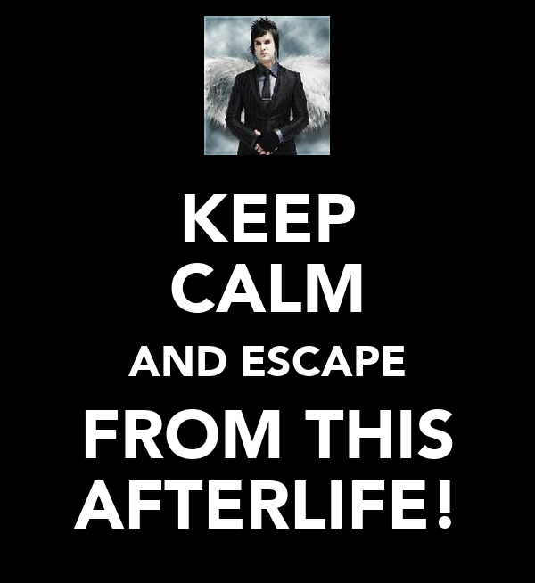 KEEP CALM AND ESCAPE FROM THIS AFTERLIFE!