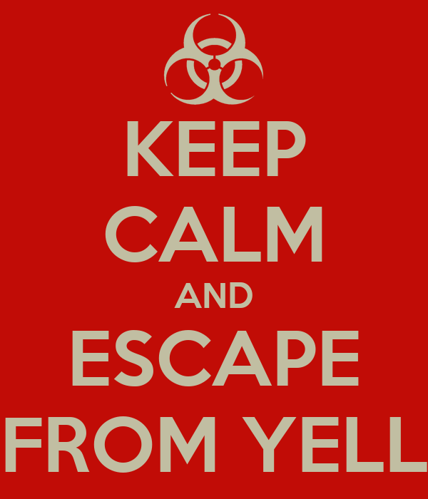 KEEP CALM AND ESCAPE FROM YELL