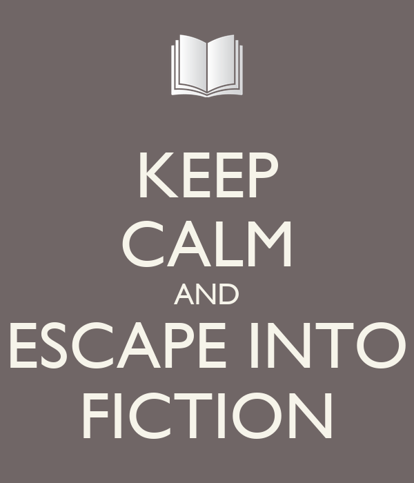 KEEP CALM AND ESCAPE INTO FICTION