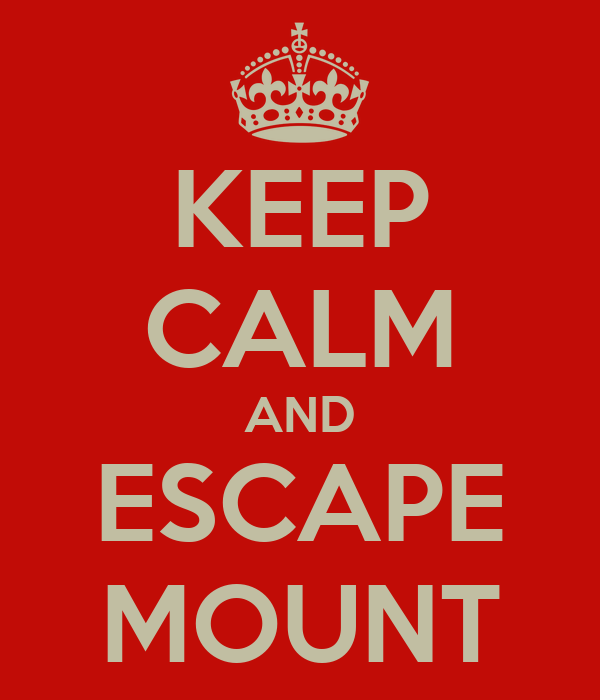 KEEP CALM AND ESCAPE MOUNT