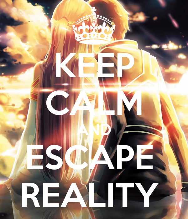 KEEP CALM AND ESCAPE  REALITY