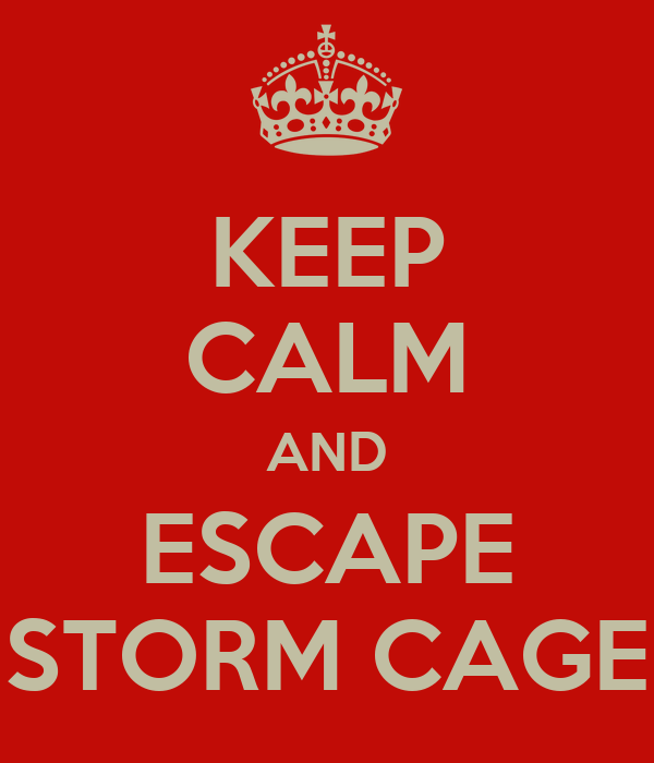 KEEP CALM AND ESCAPE STORM CAGE