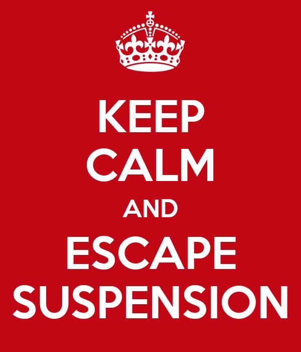 KEEP CALM AND ESCAPE SUSPENSION