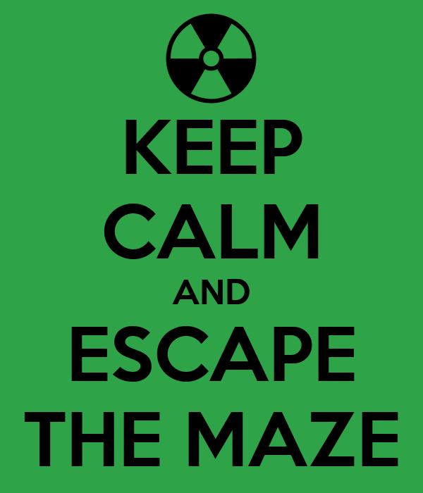 KEEP CALM AND ESCAPE THE MAZE