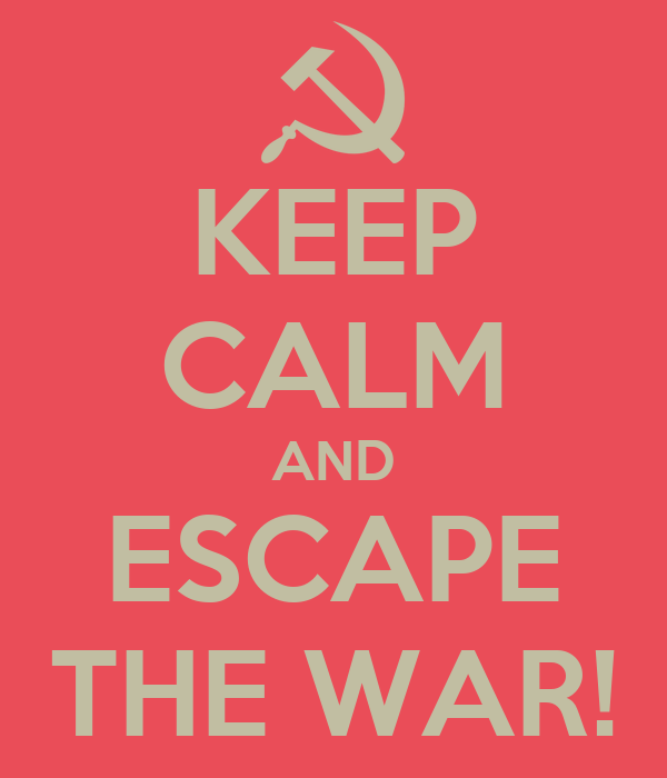 KEEP CALM AND ESCAPE THE WAR!