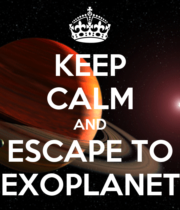 KEEP CALM AND ESCAPE TO EXOPLANET