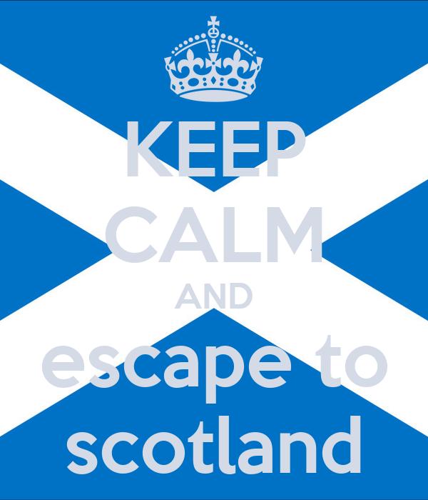 KEEP CALM AND escape to scotland