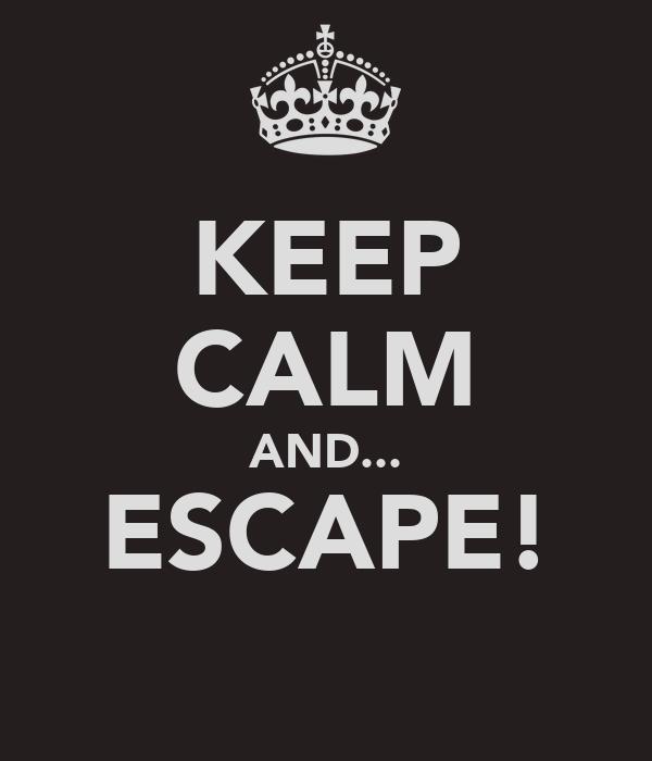 KEEP CALM AND... ESCAPE!