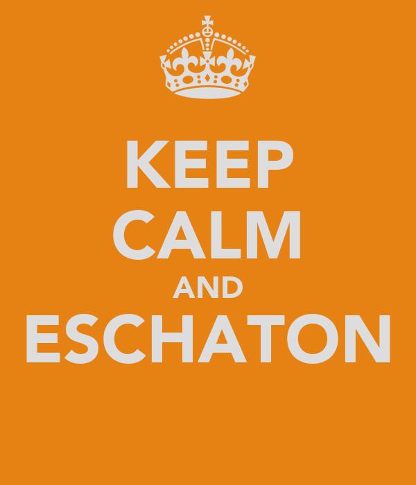 KEEP CALM AND ESCHATON
