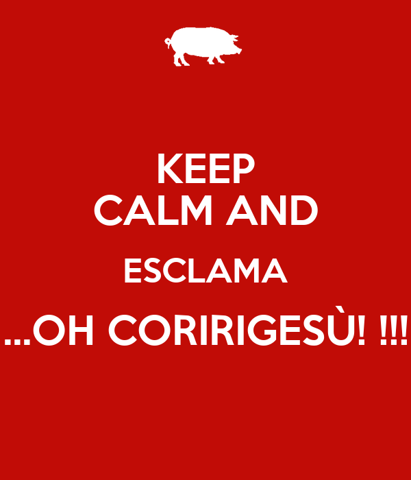 KEEP CALM AND ESCLAMA ...OH CORIRIGESÙ! !!!