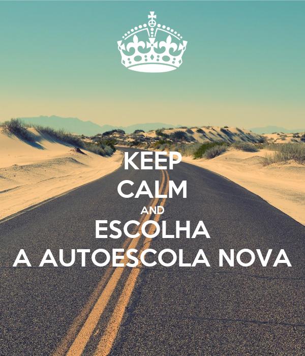 KEEP CALM AND ESCOLHA A AUTOESCOLA NOVA