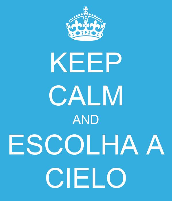 KEEP CALM AND ESCOLHA A CIELO