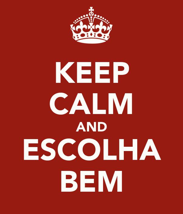KEEP CALM AND ESCOLHA BEM