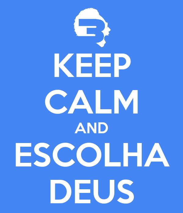 KEEP CALM AND ESCOLHA DEUS