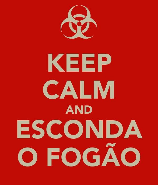 KEEP CALM AND ESCONDA O FOGÃO