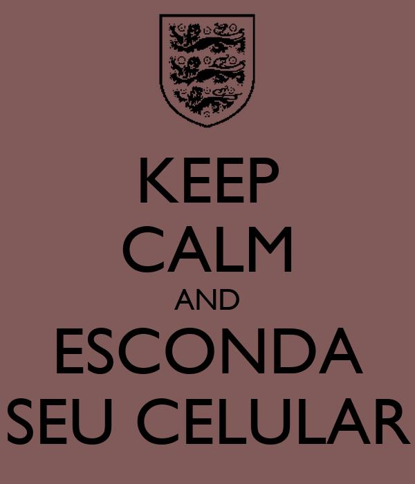 KEEP CALM AND ESCONDA SEU CELULAR
