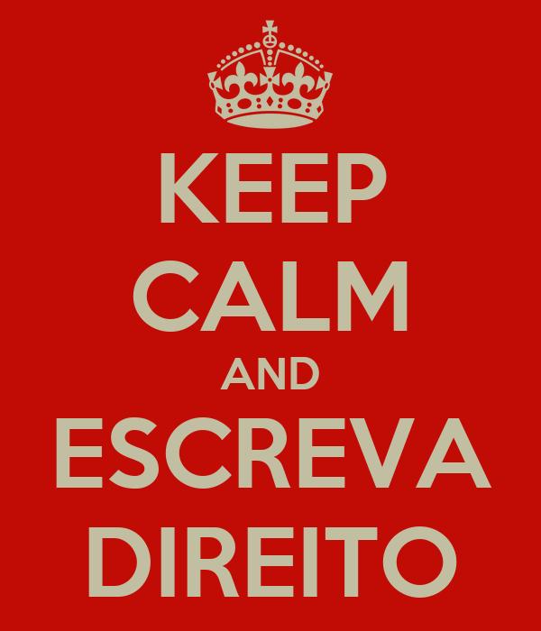 KEEP CALM AND ESCREVA DIREITO
