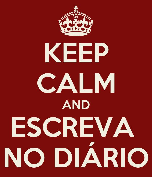 KEEP CALM AND ESCREVA  NO DIÁRIO