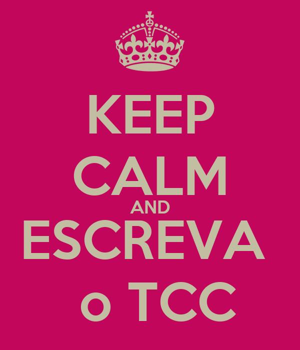 KEEP CALM AND ESCREVA   o TCC