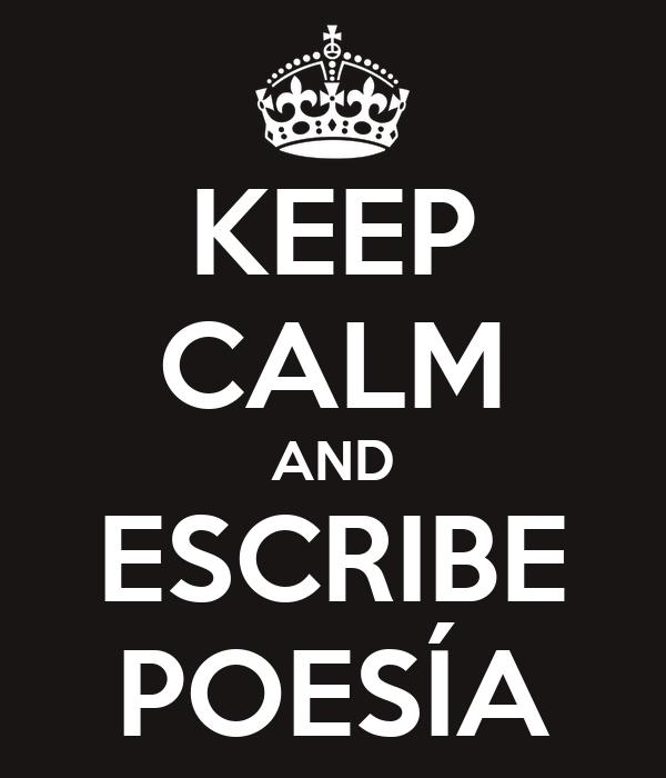 KEEP CALM AND ESCRIBE POESÍA
