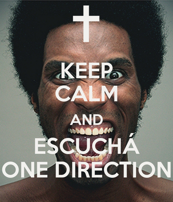 KEEP CALM AND ESCUCHÁ ONE DIRECTION