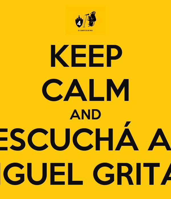 KEEP CALM AND ESCUCHÁ A  MIGUEL GRITAR