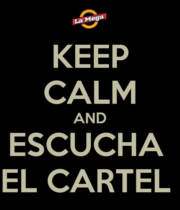 KEEP CALM AND ESCUCHA  EL CARTEL