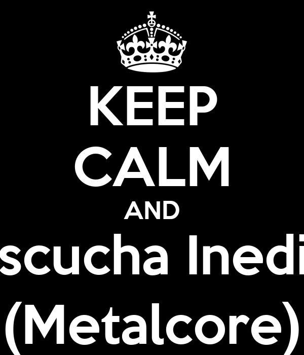 KEEP CALM AND Escucha Inedia (Metalcore)