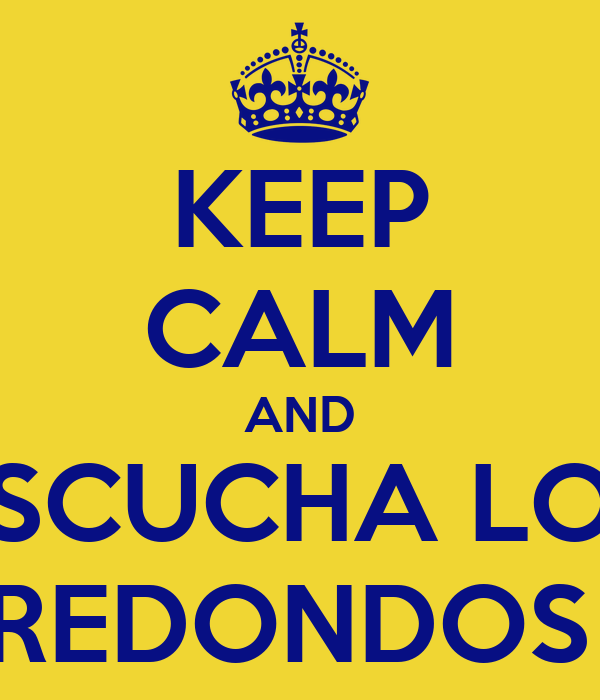 KEEP CALM AND ESCUCHA LOS REDONDOS