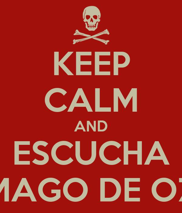 KEEP CALM AND ESCUCHA MAGO DE OZ