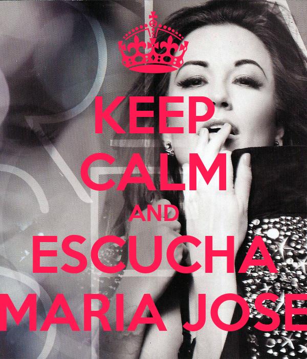 KEEP CALM AND ESCUCHA MARIA JOSE