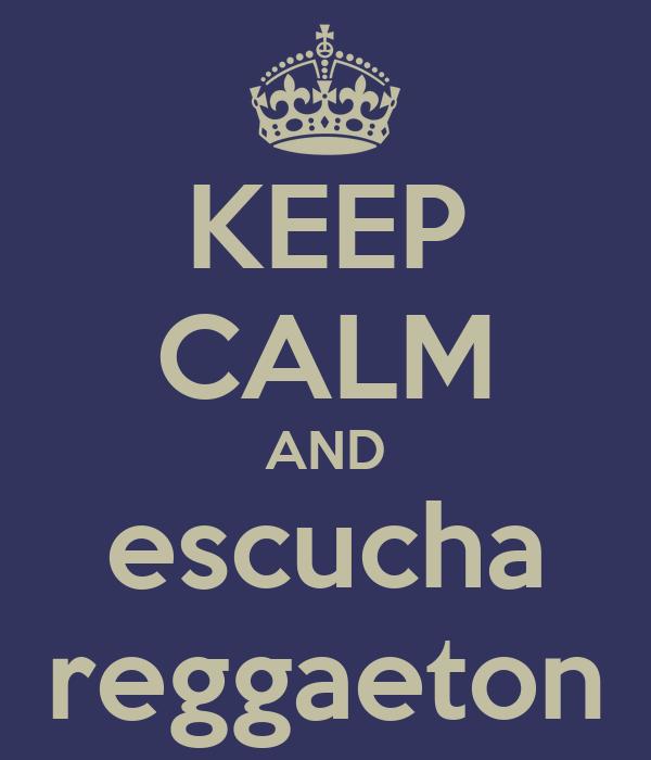 KEEP CALM AND escucha reggaeton