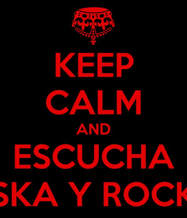 KEEP CALM AND ESCUCHA SKA Y ROCK