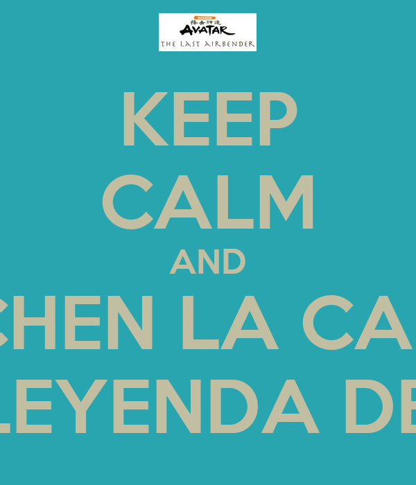 KEEP CALM AND ESCUCHEN LA CANCION DE LA LEYENDA DE AANG