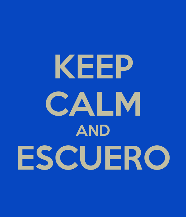 KEEP CALM AND ESCUERO