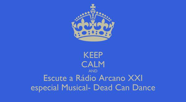 KEEP CALM AND Escute a Rádio Arcano XXI especial Musical- Dead Can Dance