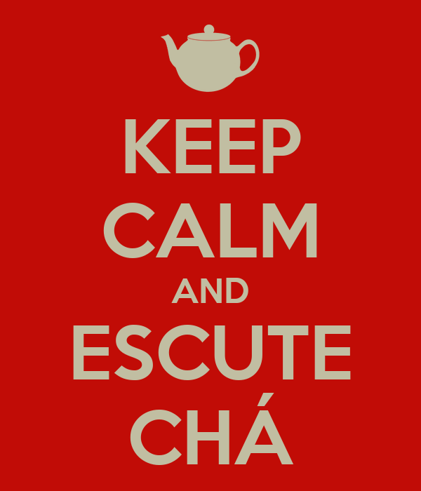 KEEP CALM AND ESCUTE CHÁ