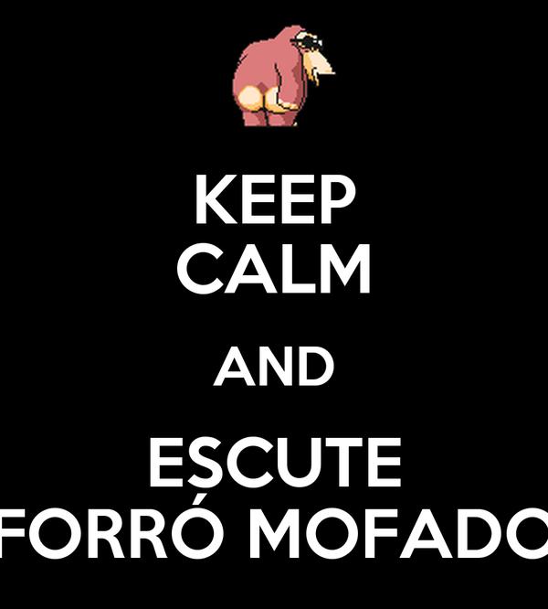 KEEP CALM AND ESCUTE FORRÓ MOFADO