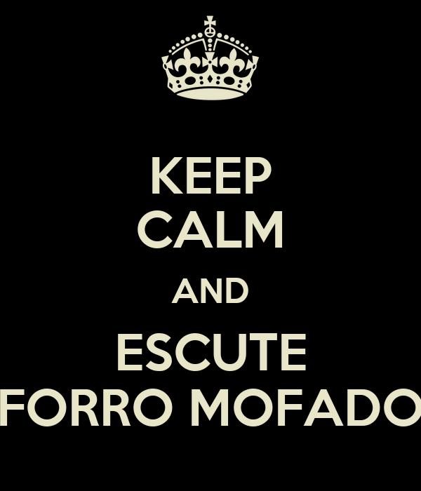 KEEP CALM AND ESCUTE FORRO MOFADO