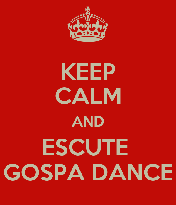 KEEP CALM AND ESCUTE  GOSPA DANCE