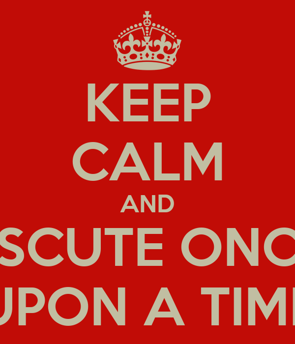 KEEP CALM AND ESCUTE ONCE UPON A TIME